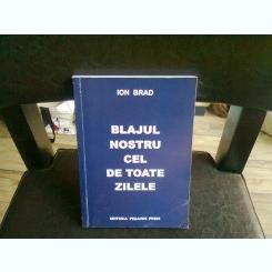BLAJUL NOSTRU CEL DE TOATE ZILELE - ION BRAD