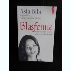 Blasfemie, condamnata la moarte pentru un pahar de apa - Asia Bibi, Anne Isabelle Tollet