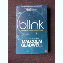 BLINK, THE POWER OF THINKING WITHOUT THINKING - MALCOLM GLADWELL  (CARTE IN LIMBA ENGLEZA)