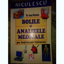 BOLILE SI ANALIZELE MEDICALE PE INTELESUL TUTUROR-  IOAN NASTOIU