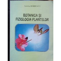 BOTANICA SI FIZIOLOGIA PLANTELOR - AURELIA DOBRESCU