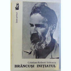 BRANCUSI INITIATUL DE CRISTIAN ROBERT VELESCU