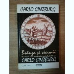 BRANZA SI VIERMII . UNIVERSUL UNUI MORAR DIN SECOLUL AL XVI-LEA DE CARLO GINZBURG