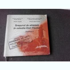 BRASOVUL DE ALTADATA IN COLECTIA EMIL FISCHER, RESTITUIRI I, ALBUM FOTO