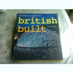 BRITISH BUILT - LUCY BULLIVANT  (CARTE DE ARHITECTURA, TEXT IN LIMBA ENGLEZA)