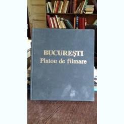 BUCURESTI PLATOUL DE FILMARE