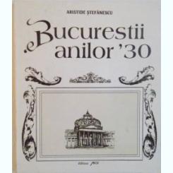 BUCURESTII ANILOR `30 de ARISTIDE STEFANESCU, 1995