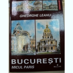 BUCURESTI.MICUL PARIS - GHEORGHE LEAHU