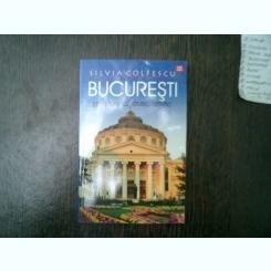 Bucuresti ghid turistic , istoric , artistic - Silvia Colfescu
