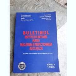 BULETINUL INSTITUTULUI NATIONAL PENTRU PREGATIREA SI PERFECTIONAREA AVOCATILOR NR.1/2005
