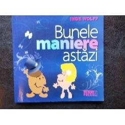 BUNELE MANIERE ASTAZI - INGE WOLFF
