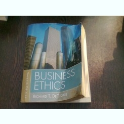 BUSINESS ETHICS - RICHARD T. DEGEORGE  (CARTE IN LIMBA ENGLEZA)