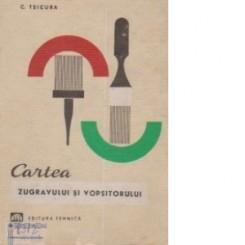 C. Tsicura - Cartea zugravului si vopsitorului ,EDITURA TEHNICA 1969 ,EDITIA A TREIA