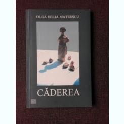 CADEREA - OLGA DELIA MATEESCU  (TEATRU, CARTE CU DEDICATIE)