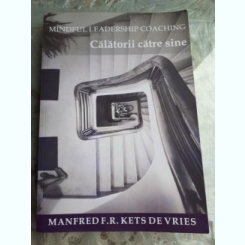 CALATORII CATRE SINE - MANFRED F.R. KETS DE VRIES
