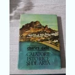 CALATORII ISTORICE SI DE ARTA - CHARLES DIEHL