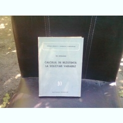 CALCULUL DE REZISTENTA LA SOLICITARI VARIABILE - GH. BUZDUGAN