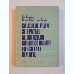 CALCULUL PLAN SI SPATIAL AL GRINZILOR CAILOR DE RULARE EXECUTATE DIN OTEL DE DAN MATEESCU , NICOLAE BALUT , IOAN GARABA , 1988