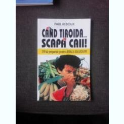 CAND TIROIDA SCAPA CAII, 150 DE PREPARATE PENTRU BOALA BASEDOW - PAUL REBOUX