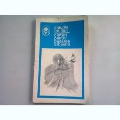 CANTARI PENTRU PASAREA ALBASTRA - CLAUDIA MILLIAN