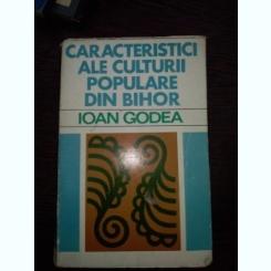 Caracteristici ale culturii populare din Bihor Ioan Godea