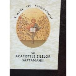 CARTE DE RUGACIUNI CU ACATISTELE ZILELOR SAPTAMANII
