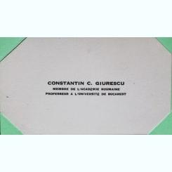 CARTE DE VIZITA PROF. CONSTANTIN C. GIURESCU, MEMBRU AL ACADEMIEI ROMANE