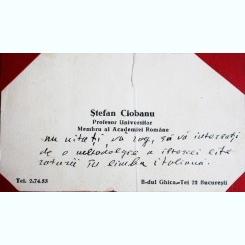 CARTE DE VIZITA STEFAN CIOBANU, PROFESOR UNIVERSITAR, MEMBRU AL ACADEMIEI ROMANE, CU MESAJ SCRIS