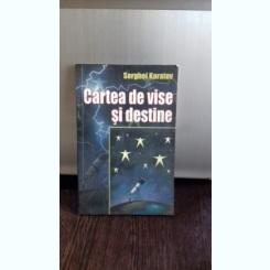 CARTEA DE VISE SI DESTINE - SERGHEI KARATOV