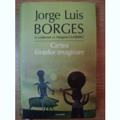 CARTEA FIINTELOR IMAGINARE DE JORGE LUIS BORGES