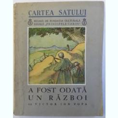 CARTEA SATULUI , A FOST ODATA UN RAZBOI DE VICTOR ION POPA , 1936