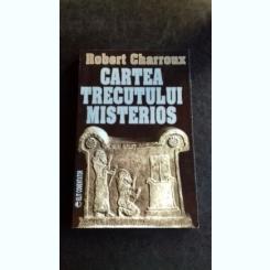 CARTEA TRECUTULUI MISTERIOS-ROBERT CHARROUX