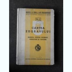CARTEA ZUGRAVULUI , MANUAL PENTRU ZUGRAVI , VOPSITORI SI TAPITERI , NR. 5 , 1940