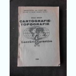 CARTOGRAFIE TOPOGRAFIE, LUCRARI PRACTICE - VASILE BAICAN