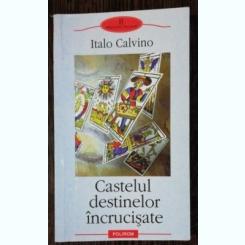 CASTELUL DESTINELOR INCRUCISATE - ITALO CALVINO
