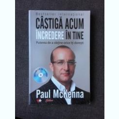 CASTIGA ACUM INCREDEREA IN TINE - PAUL MCKENNA
