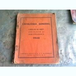 CATALOGUL GENERAL AL CARTILOR DE DREPT LEGISLATIE SI JURISPRUDENTA 1940