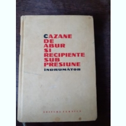 CAZANE DE ABUR SI RECIPIENTE SUB PRESIUNE, INDRUMATOR