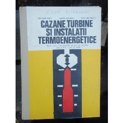 CAZANE, TURBINE SI INSTALATII TERMOENERGETICE - TEODOR POPA