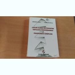 CAZURI CLINICE DE PSIHIATRIE-EXPLICATII PSIHODINAMICE SI PSIHOLOGICE COMPLEXE-SIMONA TRIFU-CAMELIA PETCU