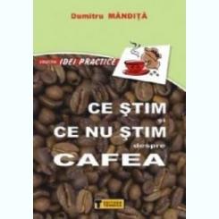 CE STIM SI CE NU STIM DESPRE CAFEA DE DUMITRU MANDITA