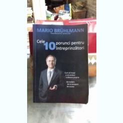 CELE 10 PORUNCI PENTRU INTREPRINZATORI - MARIO BRUHLMANN