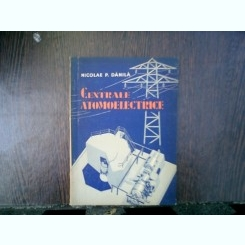 Centrale atomoelectrice - Nicolae P. Danila