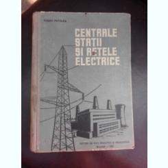 Centrale, statii si retele electrice - Eugen Potolea