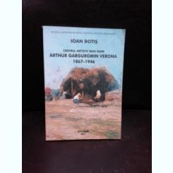 CENTRUL ARTISTIC BAIA MARE ARTHUR GARGUROMIN VERONA 1867-1946 - IOAN BOTIS