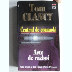 CENTRUL DE COMANDA ACTE DE RAZBOI - TOM CLANCY