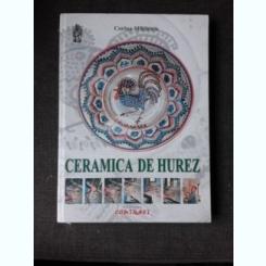 CERAMICA DE HUREZ, LUTUL MIRACOL SI DEVENIRE - CORINA MIHAESCU
