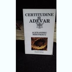 CERTITUDINE SI ADEVAR - ALEXANDRU MIRONESCU