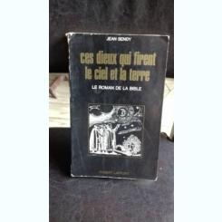 CES DIEUX QUI FIRENT LE CIEL ET LA TERRE - JEAN SENDY
