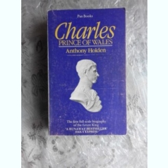 CHARLES, PRINCE OF WALES - ANTHONY HOLDEN  (CARTE IN LIMBA ENGLEZA)